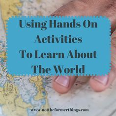 Using Hands On Activities To Learn About The World #handsonlearning #geography #learningdifferences