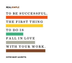 """Real Simple shared this quote about work. Do something you love and it will never feel like """"work"""" to you! Daily Quotes, Me Quotes, Motivational Quotes, Inspirational Quotes, Simple Quotes, Great Quotes, Quotes To Live By, The Words, Daily Thoughts"""