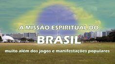 A MISSÃO ESPIRITUAL DO BRASIL (muito além dos jogos e das manifestações ...