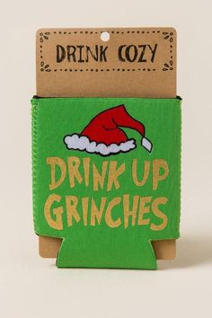 Drink Up Grinches Coozie-  gift-cl