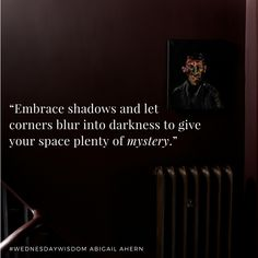 """""""Embrace shadows and let corners blur into darkness to give your space plenty of…"""