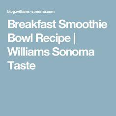 Breakfast Smoothie Bowl Recipe | Williams Sonoma Taste