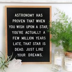Astronomy has proven that when you wish upon a Star, you're actually a few million years late. That star is dead. Just like your dreams. (#fulcandles, funny quote, #funnyquotes, letterboard, #letterboard , letterfolk)