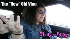 """Holly's Story... The """"New"""" Old Vlog 03.24.16"""
