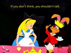 Alice in Wonderland / karen cox. Alice & the March Hare. so true!- I love his face here. Alicia Wonderland, Alice In Wonderland 1951, Alice And Wonderland Quotes, Adventures In Wonderland, Disney Pixar, Disney Characters, Lewis Carroll, Disney Love, Disney Magic