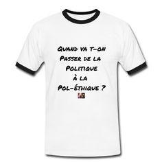 T-shirt pour qui veut avoir le moral par la morale : Quand va-ton passer de la POLITIQUE à la POL-ÉTHIQUE ?  #jeuxdemots #politique #ethique #citation #vote #elections #tshirt #morale #regionales #urnes #corruption #scrutin #scandale