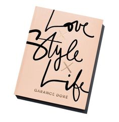 Le livre Love x Style x Life de Garance Doré