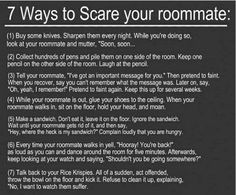 Sarcasm and Too Much Crap!: 7 Ways to Scare Your Roomate (I really laughed at this one)