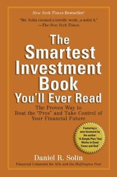 "The Smartest Investment Book You'll Ever Read: The Proven Way to Beat the ""pros"" and Take Control of Your Financial Future by Daniel R Solin Best Books For Men, Good Books, My Books, Books To Buy, Books To Read, Value Investing, Investing Money, English Book, Best Investments"