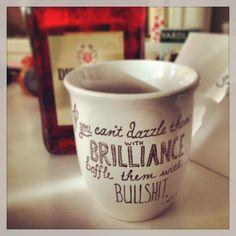 "DIY sharpie mug. ""If you can't dazzle them with brilliance, baffle them with bullshit."""