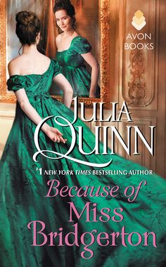 Because of Miss Bridgerton by Julia Quinn //it's like a birthday present just for me!