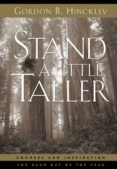 Stand A Little Taller by Gordon B. Hinckley—a beautiful collection of thoughts from President Hinckley for each day of the year. Currently on sale for 77% off at $2.99.