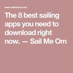 The 8 best sailing apps you need to download right now. — Sail Me Om