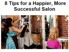 8 Tips for a Happier, More Successful Salon #HairBizTips