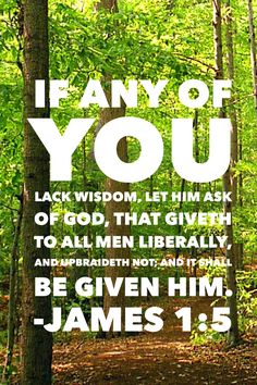 If any of you lack wisdom, let him ask of God, that giveth to all men liberally…