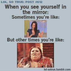 Haha yesss!!! When you see yourself in the mirror...