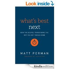 Amazon.com: What's Best Next: How the Gospel Transforms the Way You Get Things Done eBook: Matthew Aaron Perman, John Piper: Kindle Store