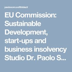 EU Commission: Sustainable Development, start-ups and business insolvency Studio Dr. Paolo Soro