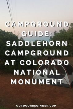 Planning a visit to Colorado National Monument? Here's everything you need to know before you go camp at Saddlehorn Campground.