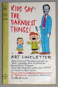 Kids Say the Darndest Things by Art Linkletter. Hilarious! Watched it when I was a little girl in the 60's