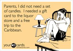Parents, I did not need a set of candles. I needed a gift card to the liquor store and a free trip to the Caribbean.