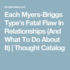 Each Myers-Briggs Type's Fatal Flaw In Relationships (And What To Do About It)   Thought Catalog