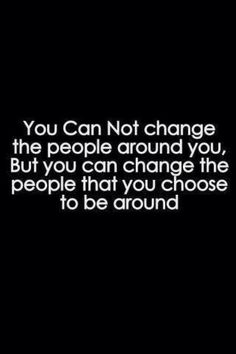 You cannot change the people around you, but you can change the people you choose to be around. Choose wisely. Choose those who help lift, inspire and grow you. Not those who hinder, hurt and slow you. ~Stacie Campanelli