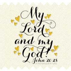 """Thomas replied to him, """"My Lord and my God! —John 20:28"""