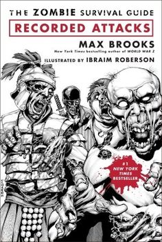The zombie survival guide : recorded attacks / Max Brooks ; illustrated by Ibraim Roberson