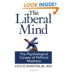 The Liberal Mind: The Psychological Causes of Political Madness: Jr. M.D., Lyle H. Rossiter, George Foster, Bob Spear: 9780977956319: Amazon.com: Books