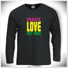 Make Love Not War Colorful Long Sleeve TShirt by holytshirts, $26.49