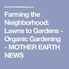 Farming the Neighborhood: Lawns to Gardens - Organic Gardening - MOTHER EARTH NEWS