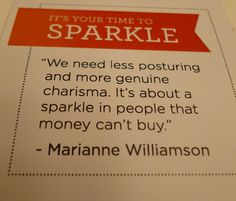 """We need less posturing and more genuine charisma. It's about a sparkle in people that money can't buy"" - Marianne Williamson #quote"