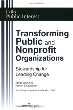 Transforming Public and Nonprofit Organizations: Stewardship for Leading Change by James Edwin Kee I am going to order this book, seems like it would be a good reference book for this class and the non-profit class.#500_02 #focusorg #dsaunders