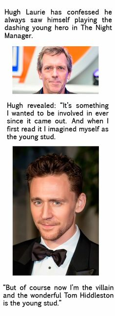 """The Night Manager. Hugh Laurie: """"But of course now I'm the villain and the wonderful Tom Hiddleston is the young stud."""" Source: Irish Examiner, http://www.irishexaminer.com/breakingnews/entertainment/which-part-in-the-night-manager-did-hugh-laurie-think-he-would-be-playing-678509.html"""