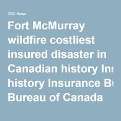 Fort McMurray wildfire costliest insured disaster in Canadian history Insurance Bureau of Canada estimates fire in Alberta city in May will cost insurers about $3.58B