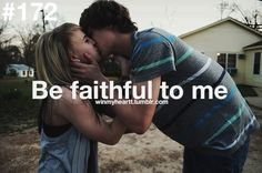 Win My Heart - stay faithful      ...I can't wait till I find someone who's always faithful, no matter what
