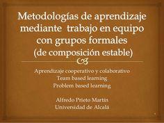 1 Aprendizaje cooperativo y colaborativo Team based learning Problem based learning Alfredo Prieto Martín Universidad de A...