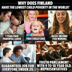 Finland has achieved the lowest child poverty in the world through a mix of family-friendly policies that balance work and life <-- Do they speak English, because this sounds like a great place to raise kids? Free Child Care, World Poverty, Parental Leave, School Health, Faith In Humanity Restored, Thats The Way, Social Issues, Social Justice, Thought Provoking