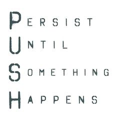PUSH life quotes quotes positive quotes quote life inspirational quotes tumblr life lessons push life sayings persist