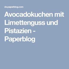 Avocadokuchen mit Limettenguss und Pistazien - Paperblog