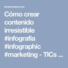 Cómo crear contenido irresistible #infografia #infographic #marketing - TICs y Formación