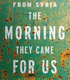 The Morning They Came For Us: Dispatches from Syria PDF