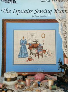 Counted Cross Stitch Pattern The UPSTAIRS SEWING ROOM Paula Vaughan Vaughn By Leisure Arts