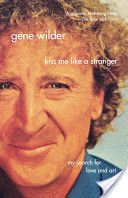 Kiss Me Like a Stranger: My Search for Love and Art. By Gene Wilder. Amazing memoir: the only autobiography (or ANY biography) I've read all the way through, and I've read it three times. TOTALLY WORTH IT! Actors need to read this, and everyone else will enjoy it as well!