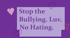 stop bullying quotes | Stop Bullying, Start Luvin' by RRBSPcreaturerox on deviantART Stop Bullying Quotes, Stop Bullying Now, Bullying Posters, Just Stop, Just Love, Good Neighbor, Better Day, Staying Positive, School Teacher