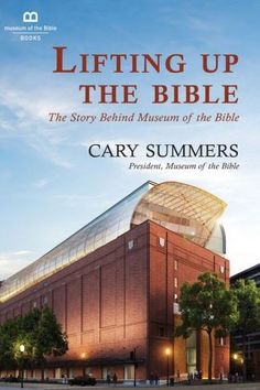 Lifting Up the Bible: The Story Behind Museum of the Bible