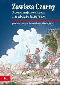 Okładka książki Zawisza Czarny. Rycerz najsławniejszy i najdzielniejszy