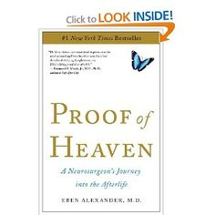 Proof of Heaven: A Neurosurgeon's Journey into the Afterlife: Eben Alexander:   This is FASCINATING!!