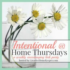 Welcome to the first Intentional at Home Thursday! A weekly, encouraging link party where all are invited to come and share your posts on intentional living at home.